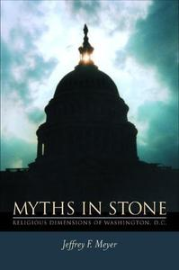 Myths in Stone Religious Dimensions of Washington, D.C