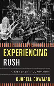 Experiencing Rush : A Listener's Companion