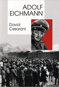 Adolf Eichmann - David Cesarani (Repost)