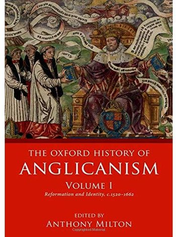 The Oxford History of Anglicanism, Volume 1: Reformation and Identity c.1520-1662 [Repost]