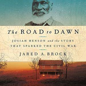 The Road to Dawn: Josiah Henson and the Story That Sparked the Civil War [Audiobook]
