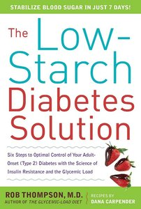 The Low-Starch Diabetes Solution: Six Steps to Optimal Control of Your Adult-Onset (Type 2) Diabetes