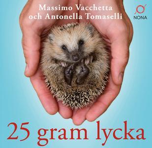 «25 gram lycka: Ninna - en liten igelkott med ett stort hjärta» by Antonella Tomaselli,Massimo Vacchetta