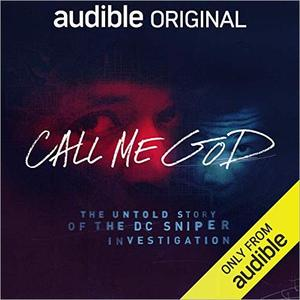 Call Me God: The Untold Story of the DC Sniper Investigation [Audiobook]