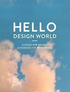 Hello Design World: A visual web design guidebook for developers