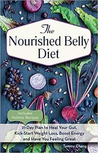The Nourished Belly Diet 21 Day Plan to Heal Your Gut, Kick Start Weight Loss, Boost Energy and H...