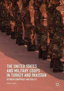 The United States and Military Coups in Turkey and Pakistan: Between Conspiracy and Reality