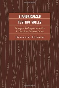 Standardized Testing Skills: Strategies, Techniques, Activities To Help Raise Students' Scores, 2 edition (repost)