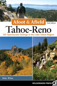 Tahoe-Reno: 201 Spectacular Outings in the Lake Tahoe Region (Afoot and Afield)
