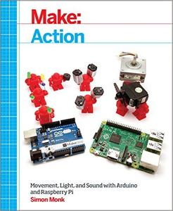 Make: Action: Movement, Light, and Sound with Arduino and Raspberry Pi (Repost)