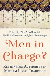 Men in Charge?: Rethinking Authority in Muslim Legal Tradition (Repost)