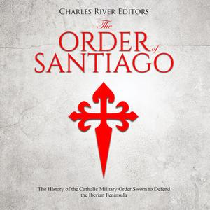 «The Order of Santiago» by Charles River Editors