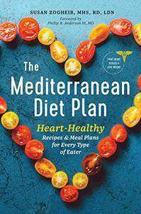 The Mediterranean Diet Plan: Heart-Healthy Recipes & Meal Plans for Every Type of Eater
