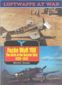 Focke Wulf 190: The Birth of the Butcher Bird 1939-1943 (Luftwaffe at War 8) (Repost)