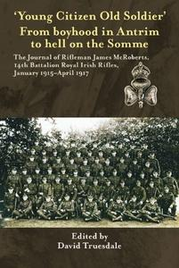 'Young Citizen Old Soldier'. From Boyhood in Antrim to Hell on the Somme