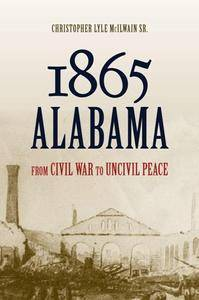 1865 Alabama : From Civil War to Uncivil Peace