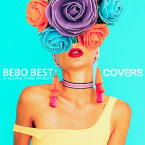 Bebo Best; The Super Lounge Orchestra - Covers (2019)