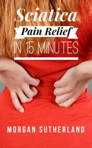 Sciatica Pain Relief in 15 Minutes: Fast and Easy Sciatica Exercises for SI Joint Pain and Sciatica Relief