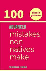 English Grammar: 100 ADVANCED MISTAKES NON NATIVES MAKE