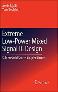 Extreme Low-Power Mixed Signal IC Design: Subthreshold Source-Coupled Circuits