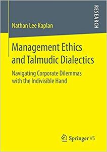 Management Ethics and Talmudic Dialectics: Navigating Corporate Dilemmas with the Indivisible Hand (Repost)