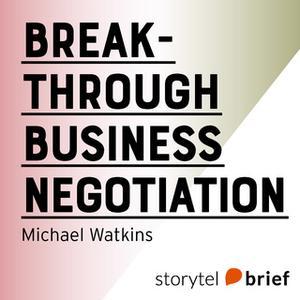 «Breakthrough Business Negotiation» by Michael Watkins