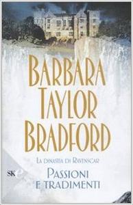 Passioni e tradimenti - La dinastia di Ravenscar - Barbara Taylor Bradford (Repost)