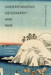 Understanding Geography and War: Misperceptions, Foundations, and Prospects (Repost)
