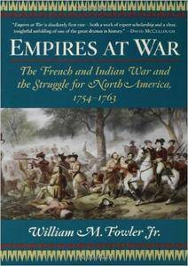 William M. Fowler - Empires at War: The French and Indian War and the Struggle for North America, 1754-1763 [Repost]