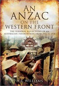 An Anzac on the Western Front: The Personal Recollections of an Australian Infantryman from 1916 to 1918 [Repost]