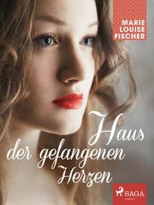 «Haus der gefangenen Herzen» by Marie Louise Fischer