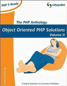 The PHP Anthology: OBject Oriented PHP Solutions, Volume II
