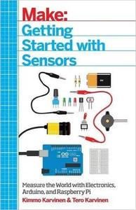 Getting Started with Sensors: Measure the World with Electronics, Arduino, and Raspberry Pi (repost)