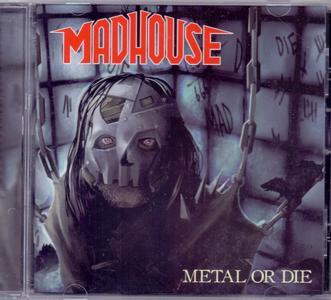 Madhouse - Metal Or Die (2018)