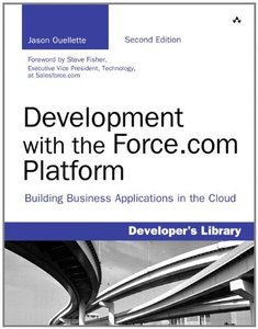 Development with the Force.com Platform: Building Business Applications in the Cloud (2nd Edition)