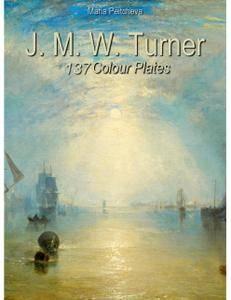 J. M. W. Turner: 137 Colour Plates