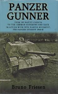 Panzer Gunner: From My Native Canada to the German Ostfront and Back. In Action with 25th Panzer Regiment, 7th Panzer Division