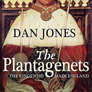 The Plantagenets: The Kings Who Made England [Audiobook]