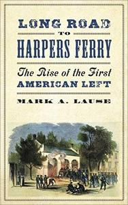 Long Road to Harpers Ferry: The Rise of the First American Left