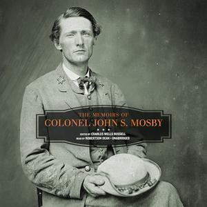 «The Memoirs of Colonel John S. Mosby» by John S. Mosby