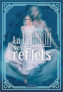 La maison des reflets - Camille Brissot