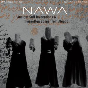 Nawa - Ancient Sufi Invocations and Forgotten Songs from Aleppo (2014)