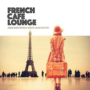 VA - French Cafe Lounge - Jazz and Bossa Nova Favourites (2019)