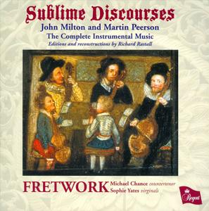 Fretwork - Sublime Discourses: The Complete Instrumental Music of John Milton and Martin Peerson (2011)