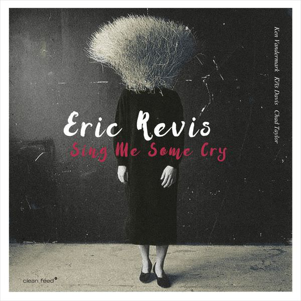Eric Revis - Sing Me Some Cry (2017)