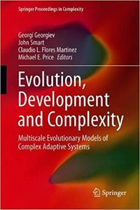 Evolution, Development and Complexity: Multiscale Evolutionary Models of Complex Adaptive Systems