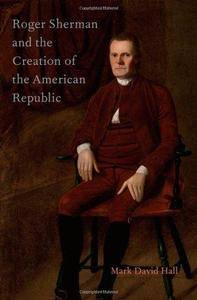 Roger Sherman and the Creation of the American Republic (Repost)
