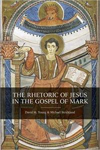 The Rhetoric of Jesus in the Gospel of Mark