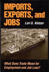 Imports, Exports, and Jobs: What Does Trade Mean for Employment and Job Loss? - Lori G. Kletzer