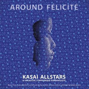 Kasai Allstars & Orchestre Symphonique Kimbanguiste - Around Félicité (2017)